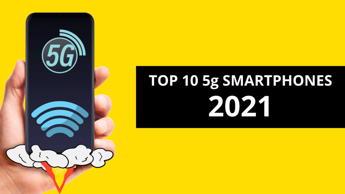 Best 5G Smartphones of 2021 – Top 10 5G Mobile Prices and Features