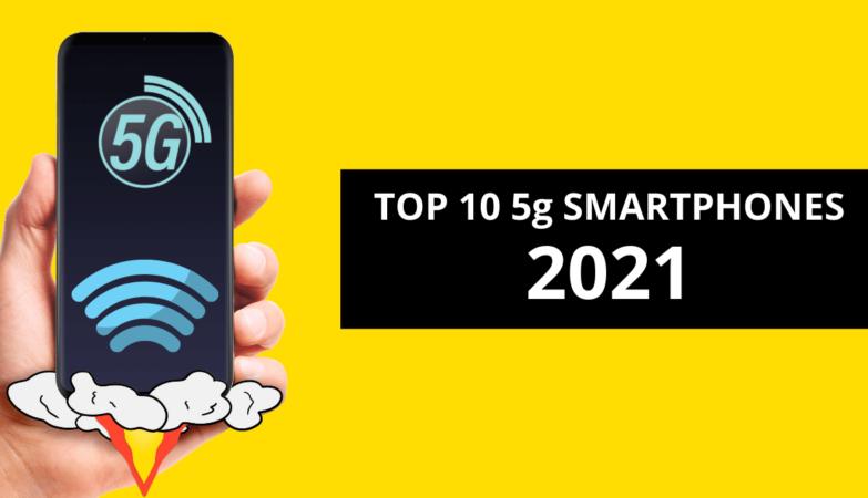 TOP 10 5g SMARTPHONES 2021